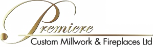 Premiere Custom Millwork & Fireplaces Ltd.